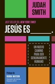 Jesús es ___. - Un nuevo camino para ser genuinamente humano ebook by Judah Smith