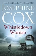 Whistledown Woman - An evocative saga of family, devotion and secrets ebook by Josephine Cox