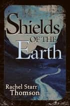Shields of the Earth ebook by Rachel Starr Thomson