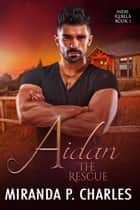 Aidan: The Rescue ebook by Miranda P. Charles