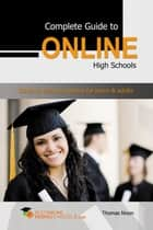 Complete Guide to Online High Schools: Distance learning options for teens & adults ebook by Thomas Nixon