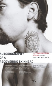 Autobiography of a Recovering Skinhead: The Frank Meeink Story as Told to Jody M. Roy, Ph.D. - The Frank Meeink Story as Told to Jody M. Roy, Ph.D. ebook by Frank Meeink,Jody M. Roy,Elizabeth Wurtzel