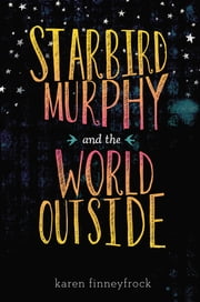Starbird Murphy and the World Outside ebook by Karen Finneyfrock