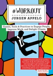 #Workout - Games, Tools & Practices to Engage People, Improve Work, and Delight Clients ebook by Jurgen Appelo