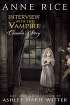 Interview with the Vampire: Claudia's Story ebook by Anne Rice, Ashley Marie Witter