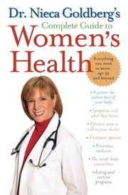 Dr. Nieca Goldberg's Complete Guide to Women's Health ebook by Nieca Goldberg