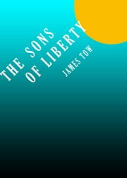 The Sons of Liberty ebook by James Tow
