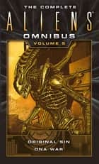 The Complete Aliens Omnibus - Volume Five (Original Sin, DNA War) ebook by Mihael Jan Friedman, Diane Carey
