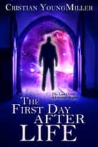 The First Day After Life ebook by Cristian YoungMiller