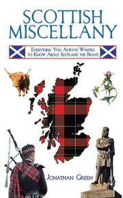 Scottish Miscellany - Everything You Always Wanted to Know About Scotland the Brave ebook by Jonathan Green