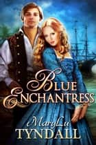 The Blue Enchantress ebook by MaryLu Tyndall