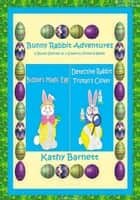 Bunny Rabbit Adventures 2 Bunny Stories in 1 Colorful Picture Book eBook by Kathy Barnett