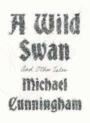A Wild Swan - And Other Tales ebook by Michael Cunningham, Yuko Shimizu