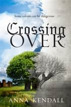 Crossing Over ebook by Anna Kendall