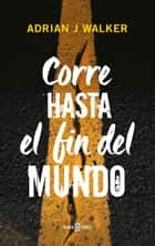 Corre hasta el fin del mundo ebook by Adrian J. Walker