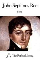 Works of John Septimus Roe ebook by John Septimus Roe