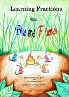 Learning Fractions with Blue and Friends ebook by Teri Clark