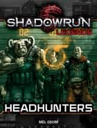 Shadowrun Legends: Headhunters ebook by Mel Odom