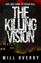 The Killing Vision ebook by Will Overby