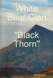 White Bear Clan Black Thorn ebook by WIll Welton