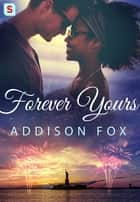 Forever Yours ebook by Addison Fox