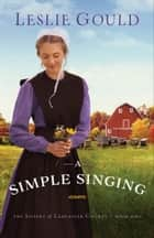 A Simple Singing (The Sisters of Lancaster County Book #2) ebook by Leslie Gould