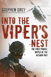 Into the Viper's Nest - The First Pivotal Battle of the Afghan War ebook by Stephen Grey