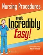 Nursing Procedures Made Incredibly Easy! ebook by Lippincott Williams & Wilkins