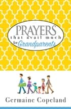 Prayers That Avail Much for Grandparents ebook by Germaine Copeland