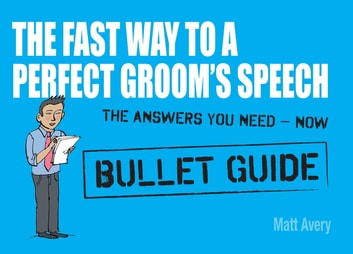 The Fast Way to a Perfect Groom's Speech: Bullet Guides ebook by Matt Avery