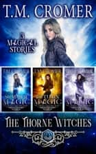 The Thorne Witches - Books 1-3 ebook by T.M. Cromer