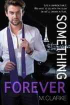 Something Forever (Book 3) ebook by M. Clarke