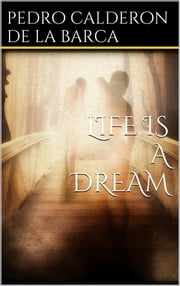 Life Is a Dream ebook by Pedro Calderón de la Barca