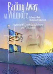 Fading Away At Wilmore - Veterans with Dementia, Alzheimer's, and Pick's Disease ebook by Dewayne Rudd