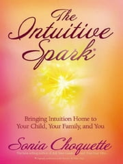 The Intuitive Spark ebook by Sonia Choquette