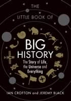 The Little Book of Big History - The Story of Life, the Universe and Everything ebook by Ian Crofton, Jeremy Black