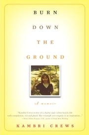 Burn Down the Ground - A Memoir ebook by Kambri Crews