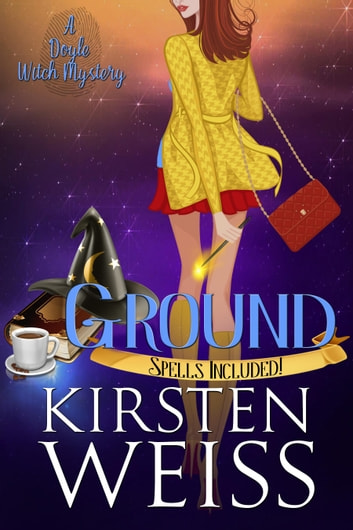 Ground - A Doyle Witch Cozy Mystery ebook by Kirsten Weiss
