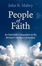 People of Faith: An Interfaith Companion to the Revised Common Lectionary ebook by John R. Mabry