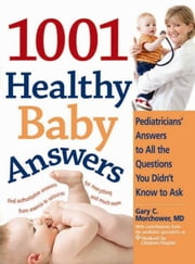 1001 Healthy Baby Answers: Pediatricians' Answers to All the Questions You Didn't Know to Ask ebook by Gary C. Morchower