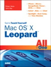 Sams Teach Yourself Mac OS X Leopard All in One ebook by Robyn Ness,John Ray