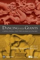 Dancing With Giants: China, India, And The Global Economy ebook by Winters Alan; Yusuf Shahid