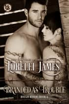 Branded As Trouble eBook by Lorelei James