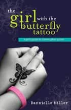 The Girl With The Butterfly Tattoo ebook by Dannielle Miller