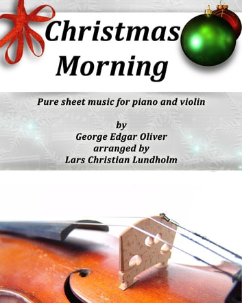 Christmas Morning Pure sheet music for piano and violin by George Edgar Oliver arranged by Lars Christian Lundholm ebook by Pure Sheet Music