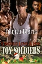 I Would Love a Few Toy Soldiers ebook by Trinity Blacio