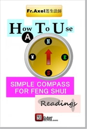 How To Use A Simple Compass For Feng Shui Readings ebook by Father Axel