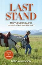 Last Stand - Ted Turner's Quest to Save a Troubled Planet ebook by