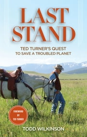 Last Stand - Ted Turner's Quest to Save a Troubled Planet ebook by Todd Wilkinson,Ted Turner