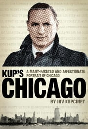 Kup's Chicago - A many-faceted and affectionate portrait of Chicago ebook by Irv Kupcinet